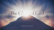 The Glory of God - Sunday PM, September 13, 2020