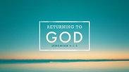 Returning to God - Sunday AM, May 31, 2020