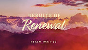 The Results of Renewal - Sunday AM, May 30, 2021