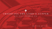 Observing the LORD's Supper - Sunday AM, March 28, 2021