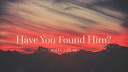Have You Found Him? - Wednesday, August 5, 2020