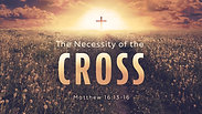 The Necessities of the Cross - Sunday AM, October 18, 2020