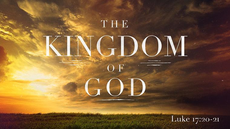 The Kingdom of God - Sunday AM, April 11, 2021