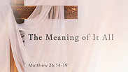 The Meaning of It All - Sunday AM, April 4, 2021