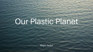 Our Plastic Planet