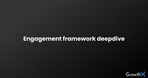 Engagement Frameworks Deep-dive