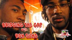 Bridging the Gap with Ron Suno