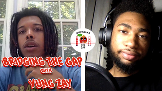 Bridging the Gap with Yung Zay
