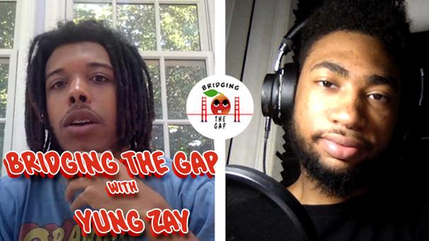 Bridging the Gap with Yung Zay