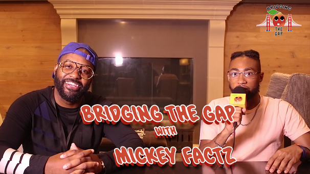 Bridging the Gap w/ Mickey Factz