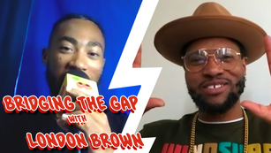 Bridging the Gap with London Brown