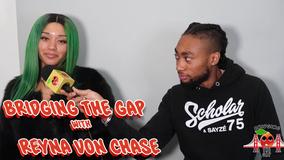 Bridging the Gap with Reyna Von Chase