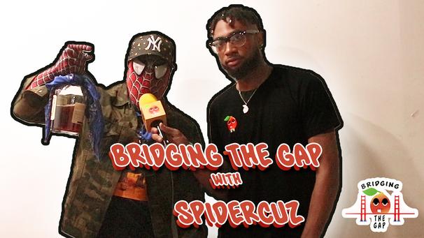 Bridging the Gap w/ Spider Cuz