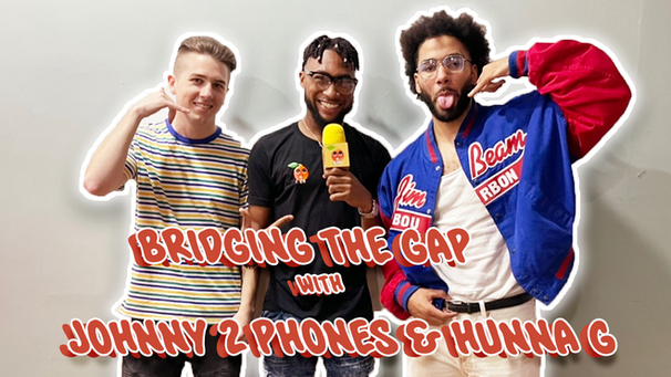 Bridging the Gap w/ Johnny 2 Phones & Hunna G
