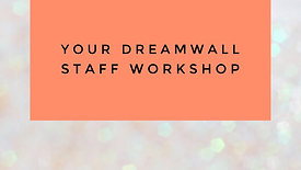 Your Dreamwall Staff Workshop