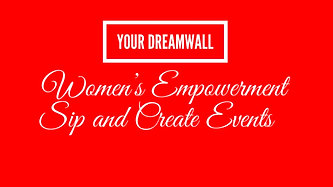 Your Dreamwall Women's Empowerment Sip and Create Events