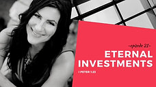 Eternal Investments: 1 Peter 1:23 / Episode 21