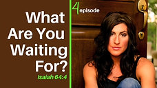 What Are You Waiting For?: Isaiah 64:4 / Episode 4