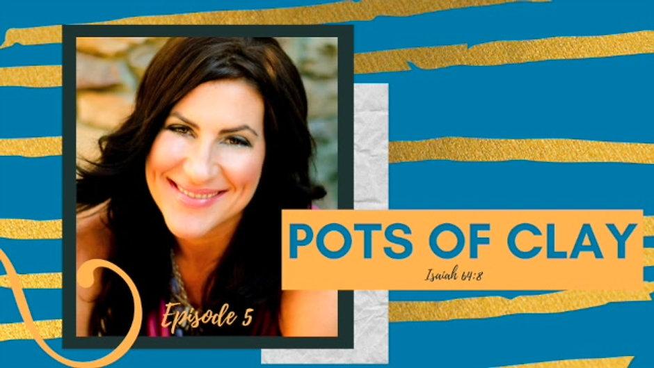 Pots of Clay: Isaiah 64:8 / Episode 5
