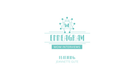 Enneagram Mom Interview- Jeannette Gute