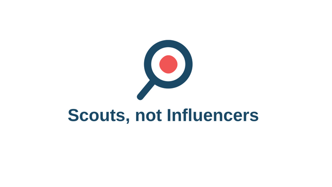 Scouts, not Influencers