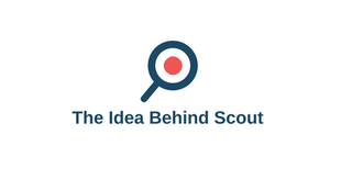 The Idea Behind Scout