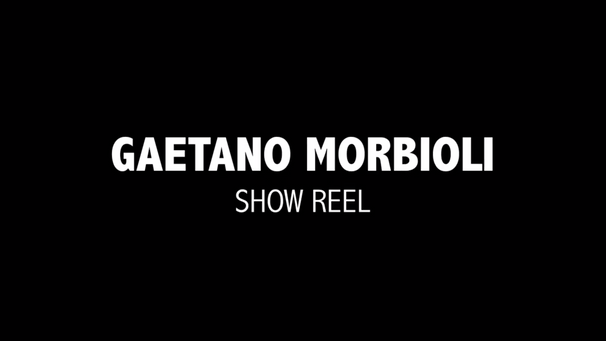 GAETANO MORBIOLI - SHOW REEL