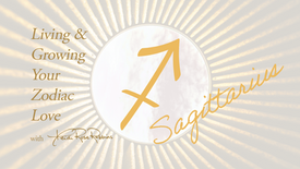 Sagittarius: Living and Growing Your Zodiac Love