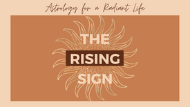 The Rising Sign: Astrology for a Radiant Life {Class 1/2}