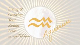 Aquarius: Living and Growing Your Zodiac Love