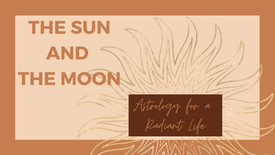 The Sun and Moon: Astrology For a Radiant Life {Class 2/2}