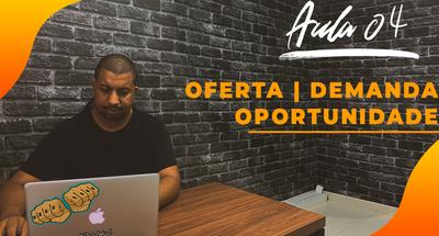 Aula 04 OFERTA | DEMANDA | OPORTUNIDADES