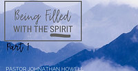 Being Filled With The Spirit - Part 1