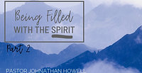 Being Filled With The Spirit - Part 2