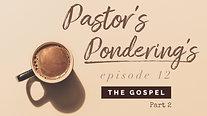 Pastor's Pondering's: Episode 12