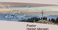 The Inconvenient Aspect of the Gospel