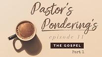 Pastor's Pondering's: Episode 11