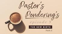 Pastor's Pondering's: Episode 9