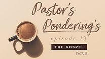 Pastor's Pondering's: Episode 13