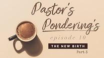 Pastor's Pondering's: Episode 10