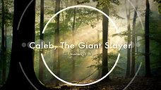 Caleb, The Giant Slayer