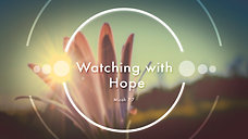Watching with Hope