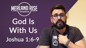 God Is With Us - Joshua 1:6-9