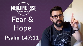 Fear & Hope - Psalm 147:11