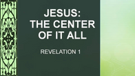 May 31 Jesus: The Center of it All