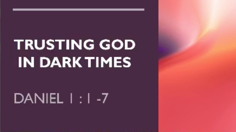 Aug 23 Trusting God in Dark Times