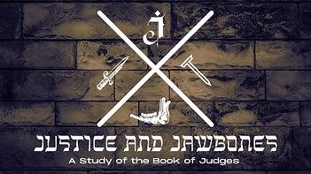 6/20/2021 Justice & Jawbones - Judges: Othniel, Ehud, & Shamgar