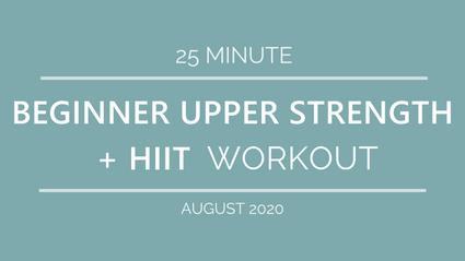 BEGINNER UPPER STRENGTH + HIIT WORKOUT (August '20)