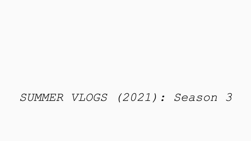 Summer Vlogs 2021