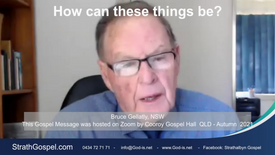 How Can These Things Be? - Bruce Gellatly